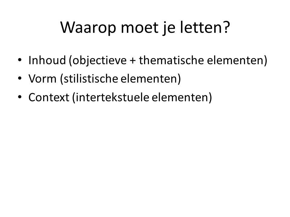 Inhoud Objectieve elementen Personages (wie?) Setting (waar, wanneer?) Plot (wat, hoe?) Subjectieve elementen Thematiek (waarom?)