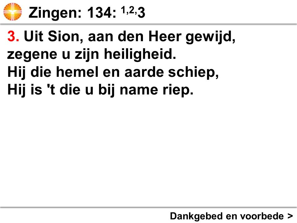 3. Uit Sion, aan den Heer gewijd, zegene u zijn heiligheid.