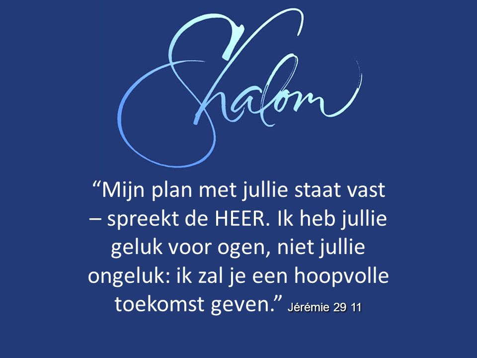 Jérémie 29 11 Mijn plan met jullie staat vast – spreekt de HEER.