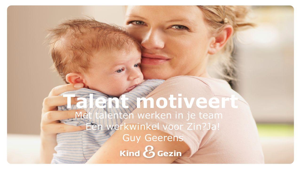 Met talenten werken in je team Een werkwinkel voor Zin?Ja! Guy Geerens Talent motiveert