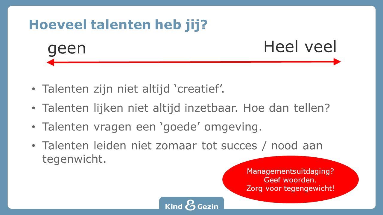 Hoeveel talenten heb jij.geen Heel veel Talenten zijn niet altijd 'creatief'.