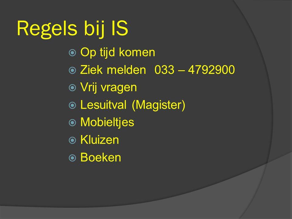 Regels bij IS  Op tijd komen  Ziek melden 033 – 4792900  Vrij vragen  Lesuitval (Magister)  Mobieltjes  Kluizen  Boeken
