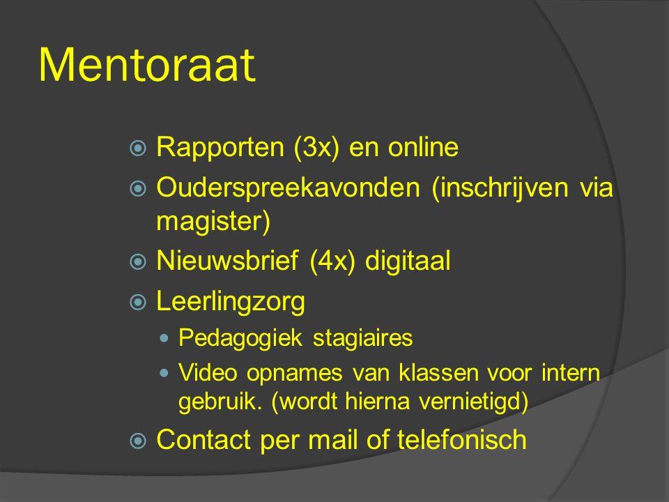 Mentoraat  Rapporten (3x) en online  Ouderspreekavonden (inschrijven via magister)  Nieuwsbrief (4x) digitaal  Leerlingzorg Pedagogiek stagiaires