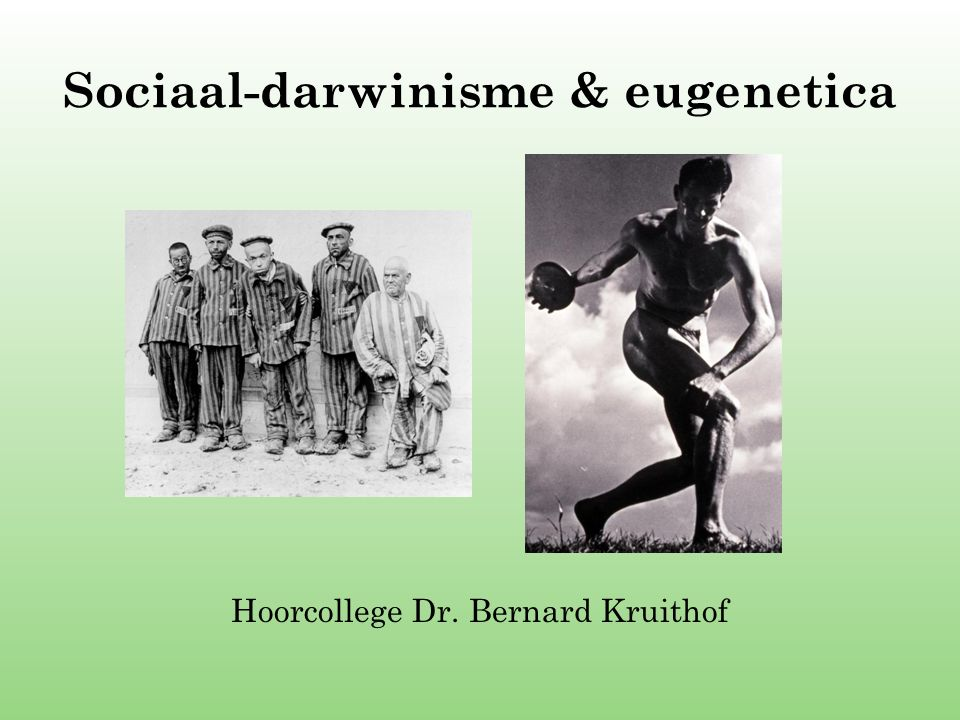 Sociaal-darwinisme & eugenetica Hoorcollege Dr. Bernard Kruithof