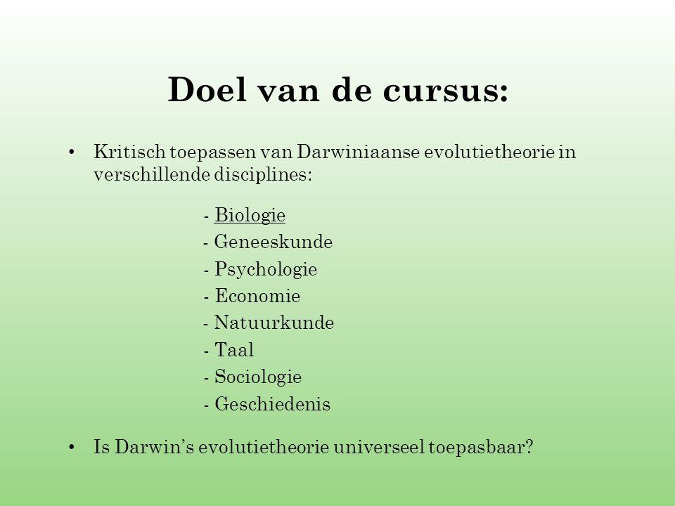 Doel van de cursus: Kritisch toepassen van Darwiniaanse evolutietheorie in verschillende disciplines: - Biologie - Geneeskunde - Psychologie - Economi