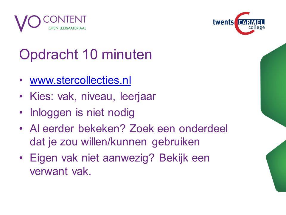 Opdracht 10 minuten www.stercollecties.nl Kies: vak, niveau, leerjaar Inloggen is niet nodig Al eerder bekeken? Zoek een onderdeel dat je zou willen/k