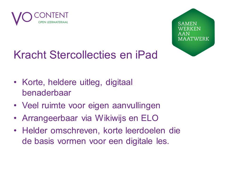 Kracht Stercollecties en iPad Korte, heldere uitleg, digitaal benaderbaar Veel ruimte voor eigen aanvullingen Arrangeerbaar via Wikiwijs en ELO Helder