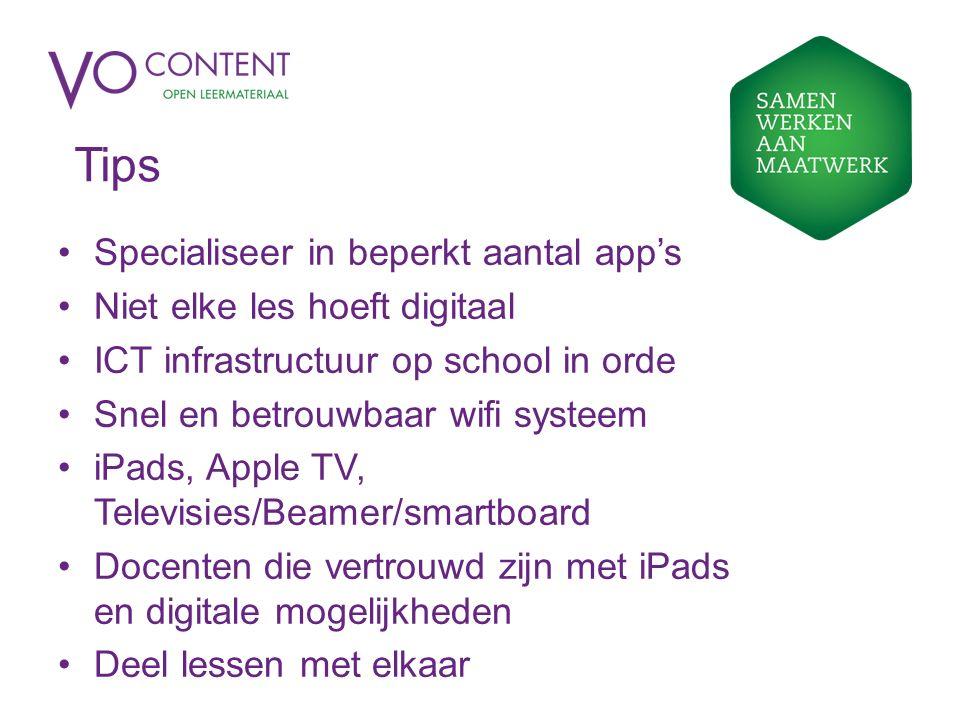 Tips Specialiseer in beperkt aantal app's Niet elke les hoeft digitaal ICT infrastructuur op school in orde Snel en betrouwbaar wifi systeem iPads, Ap