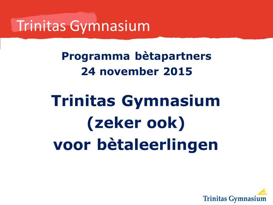 Trinitas Gymnasium Programma bètapartners 24 november 2015 Trinitas Gymnasium (zeker ook) voor bètaleerlingen