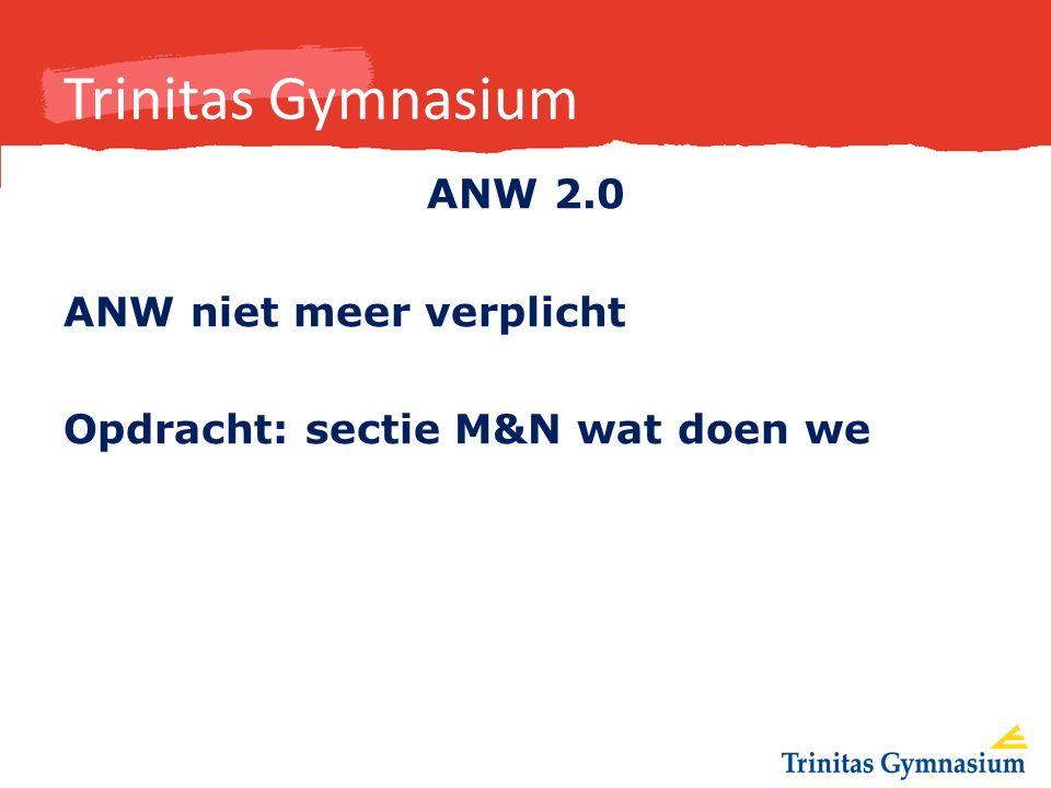 Trinitas Gymnasium ANW 2.0 ANW niet meer verplicht Opdracht: sectie M&N wat doen we