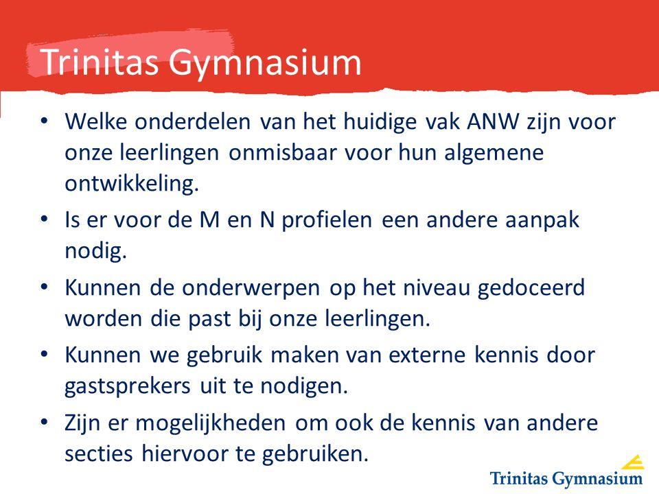 Trinitas Gymnasium Welke onderdelen van het huidige vak ANW zijn voor onze leerlingen onmisbaar voor hun algemene ontwikkeling.