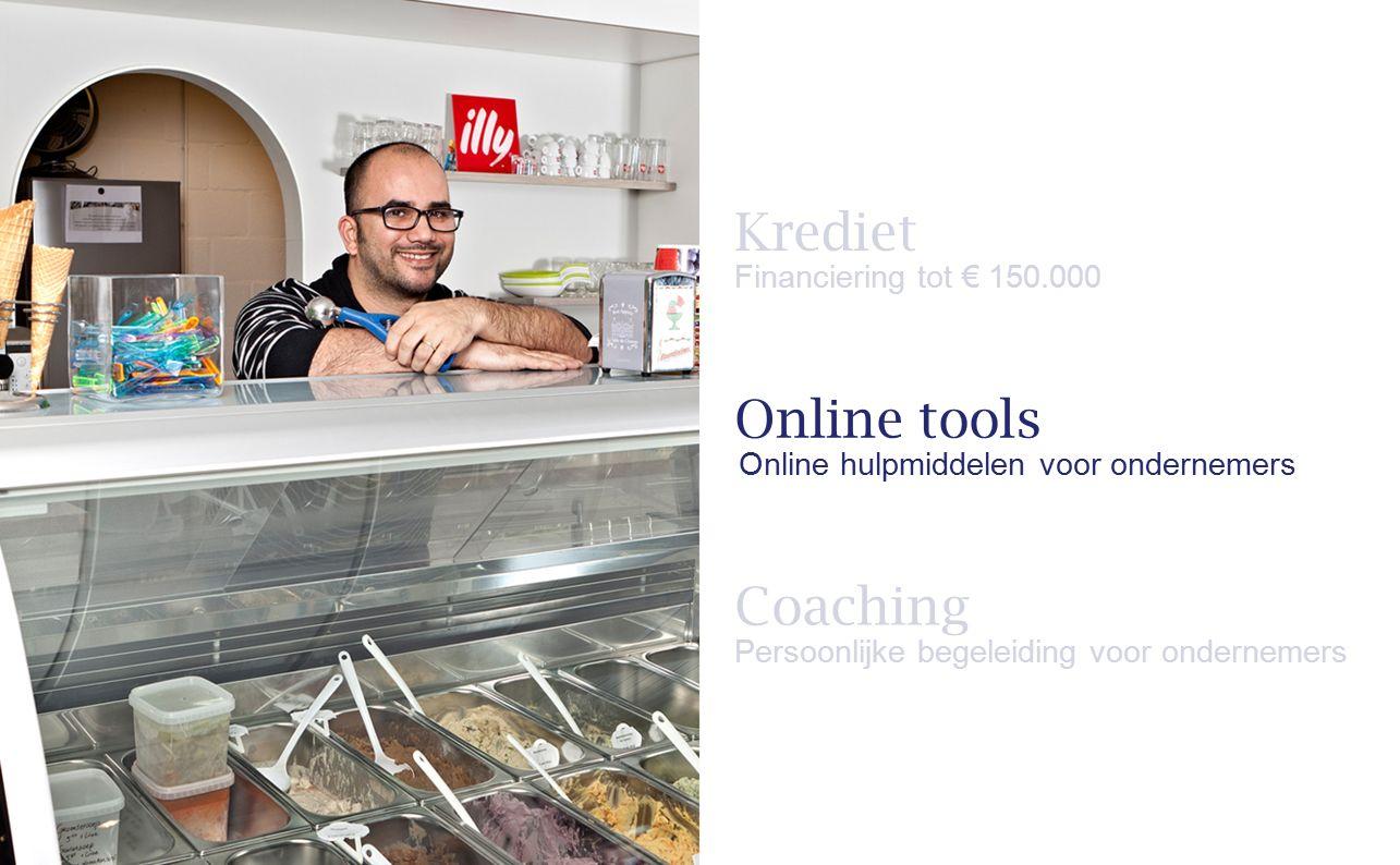 Coaching Persoonlijke begeleiding voor ondernemers Krediet Financiering tot € 150.000 Online tools Online hulpmiddelen voor ondernemers