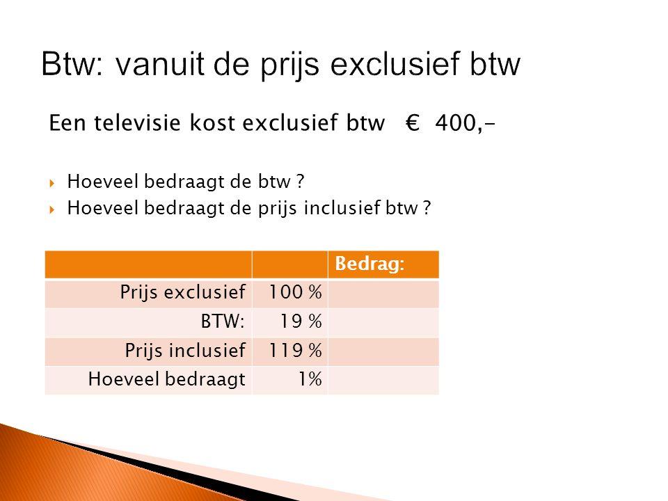 Bij 'n televisieaanschaf bedraagt de btw € 57,-  Hoeveel bedraagt de prijs exclusief btw .