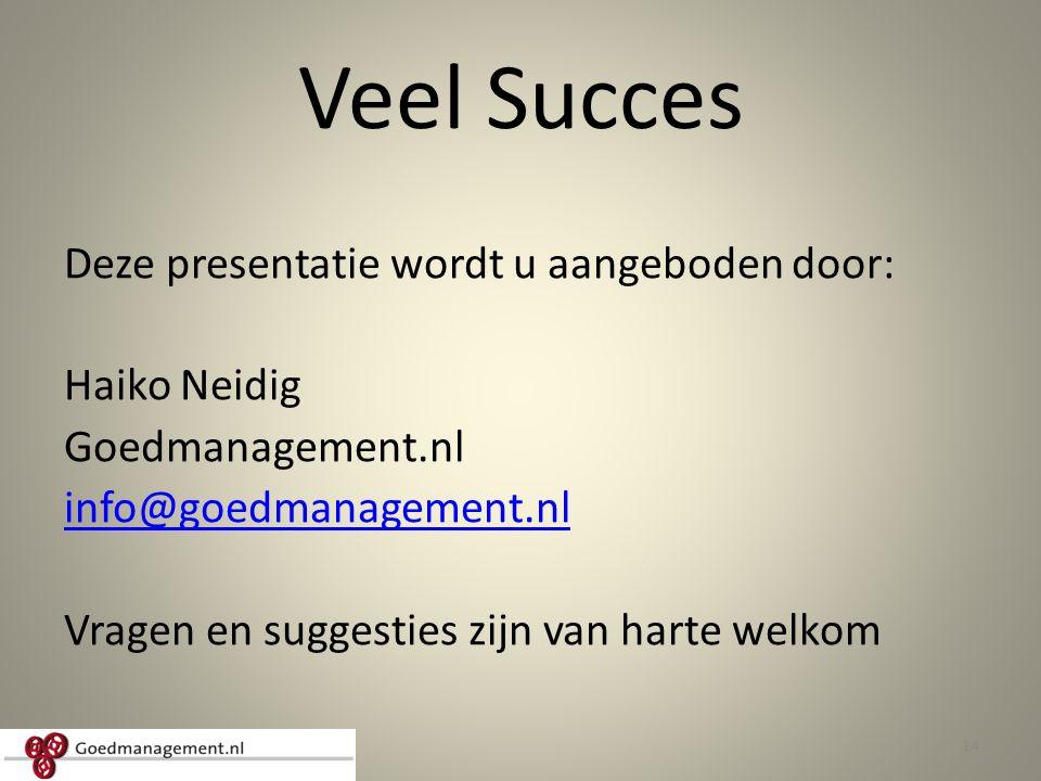 Veel Succes Deze presentatie wordt u aangeboden door: Haiko Neidig Goedmanagement.nl info@goedmanagement.nl Vragen en suggesties zijn van harte welkom 14