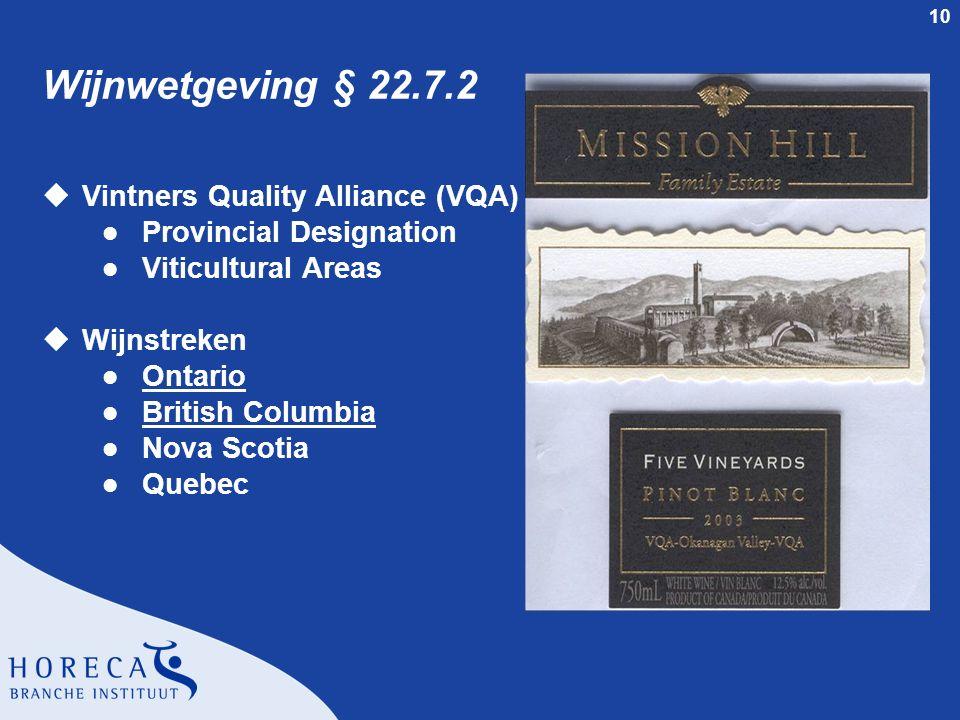 10 Wijnwetgeving § 22.7.2 uVintners Quality Alliance (VQA) l Provincial Designation l Viticultural Areas uWijnstreken l Ontario l British Columbia l N
