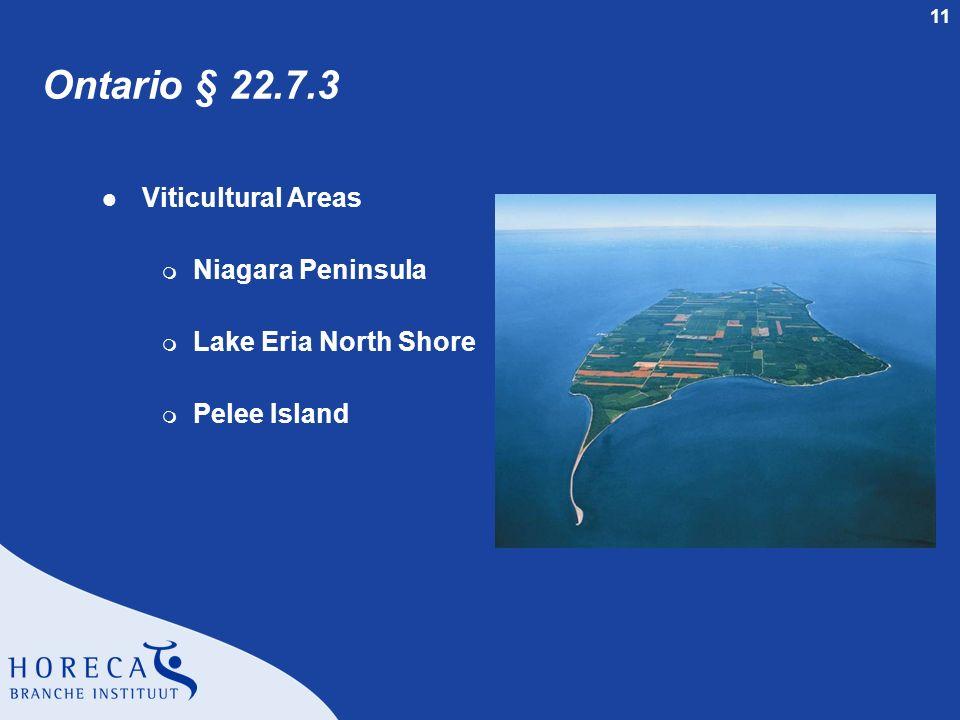 11 Ontario § 22.7.3 l Viticultural Areas m Niagara Peninsula m Lake Eria North Shore m Pelee Island