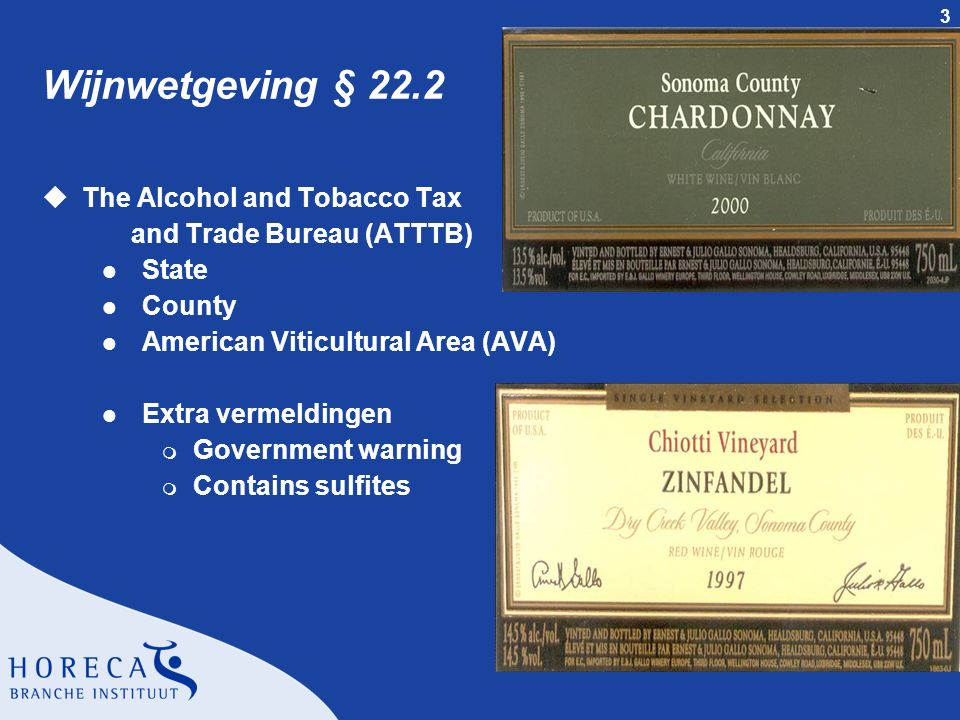 3 Wijnwetgeving § 22.2 uThe Alcohol and Tobacco Tax and Trade Bureau (ATTTB) l State l County l American Viticultural Area (AVA) l Extra vermeldingen