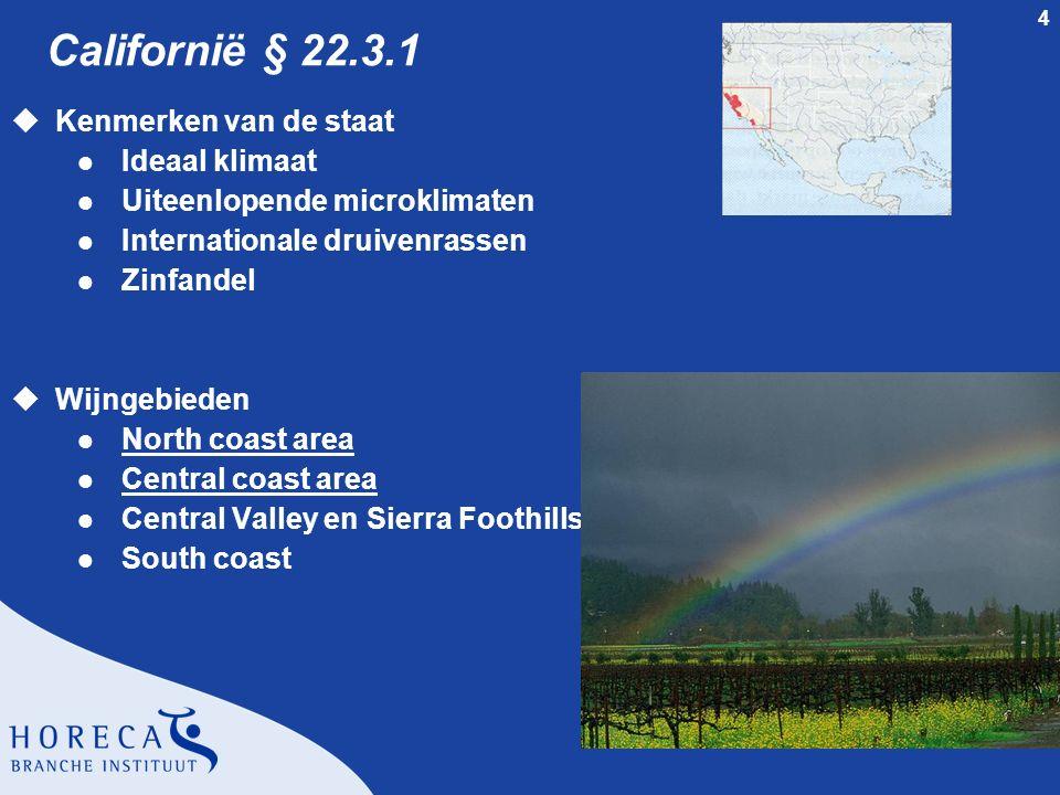 4 Californië § 22.3.1 uKenmerken van de staat l Ideaal klimaat l Uiteenlopende microklimaten l Internationale druivenrassen l Zinfandel uWijngebieden