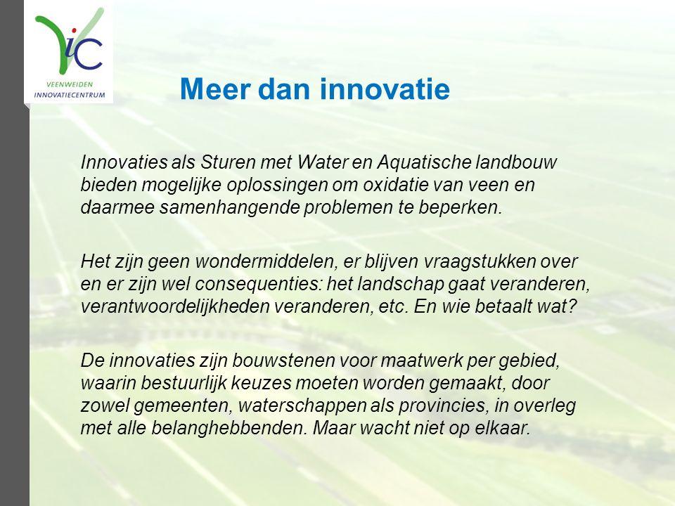 Meer dan innovatie Innovaties als Sturen met Water en Aquatische landbouw bieden mogelijke oplossingen om oxidatie van veen en daarmee samenhangende p