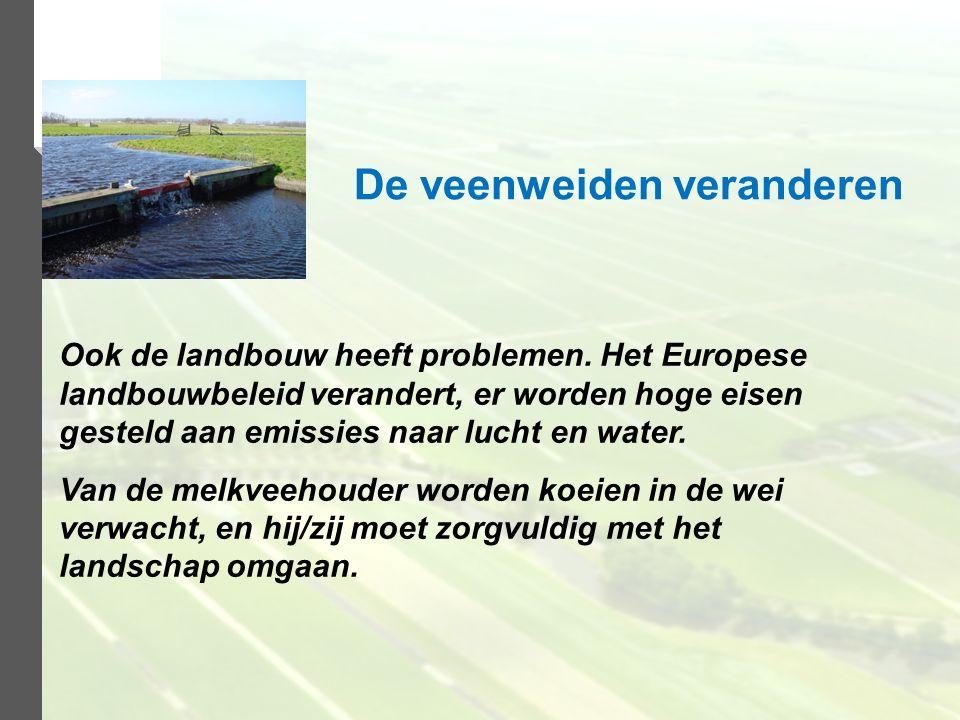 Ook de landbouw heeft problemen. Het Europese landbouwbeleid verandert, er worden hoge eisen gesteld aan emissies naar lucht en water. Van de melkveeh
