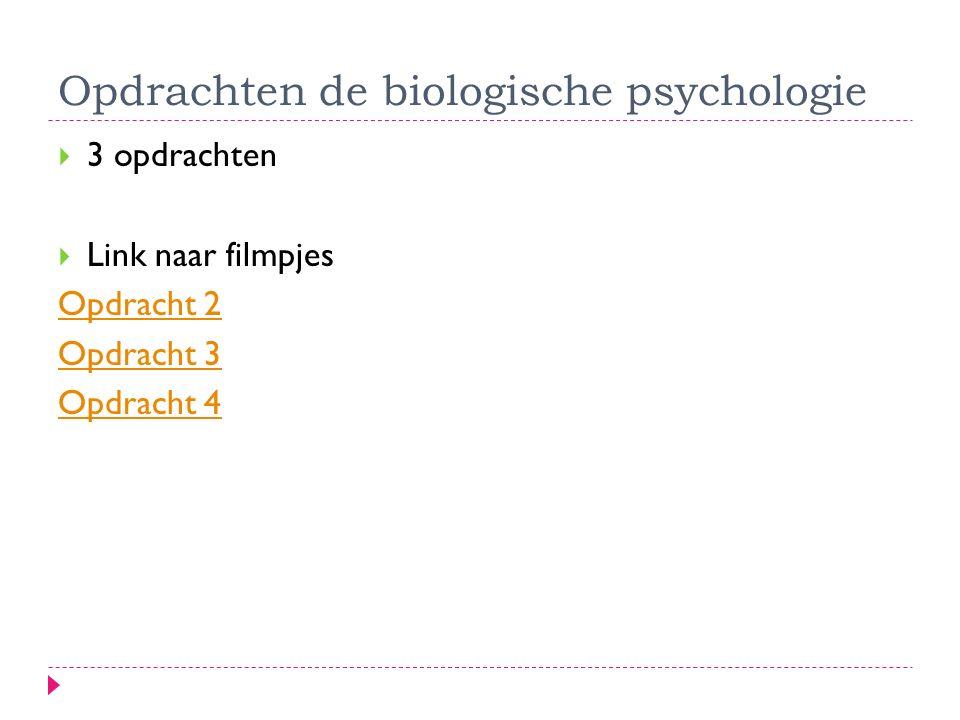 Opdrachten de biologische psychologie  3 opdrachten  Link naar filmpjes Opdracht 2 Opdracht 3 Opdracht 4