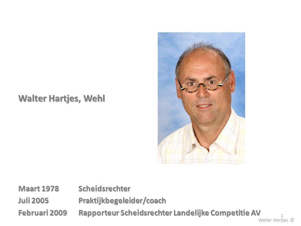 Walter Hartjes, Wehl Maart 1978 Scheidsrechter Juli 2005Praktijkbegeleider/coach Februari 2009Rapporteur Scheidsrechter Landelijke Competitie AV 1 Walter Hartjes ©
