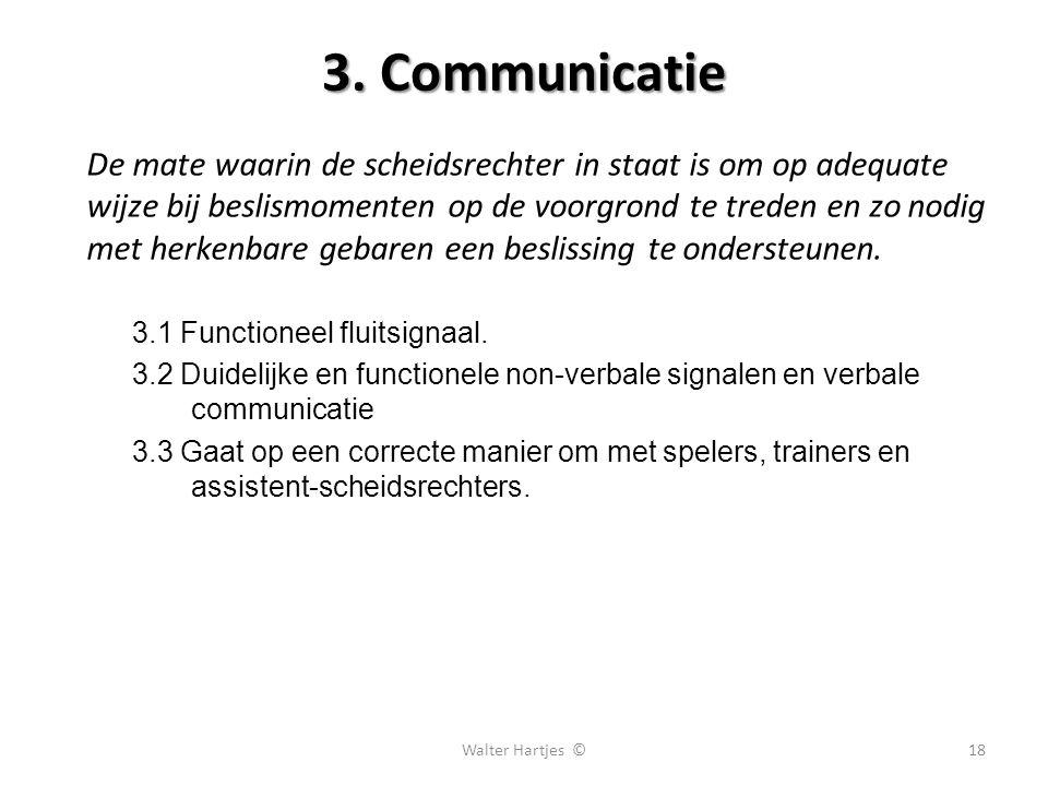3. Communicatie De mate waarin de scheidsrechter in staat is om op adequate wijze bij beslismomenten op de voorgrond te treden en zo nodig met herkenb
