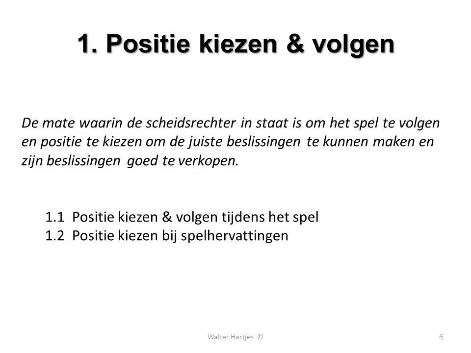 1. Positie kiezen & volgen 6 De mate waarin de scheidsrechter in staat is om het spel te volgen en positie te kiezen om de juiste beslissingen te kunn