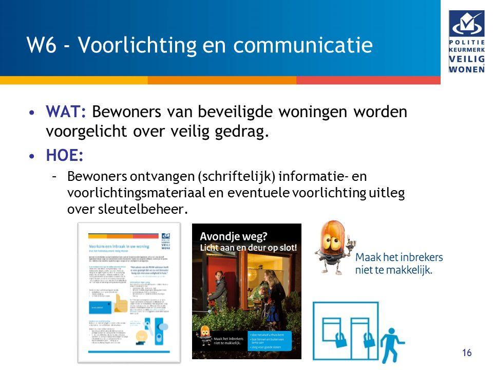 16 W6 - Voorlichting en communicatie WAT: Bewoners van beveiligde woningen worden voorgelicht over veilig gedrag. HOE: –Bewoners ontvangen (schrifteli