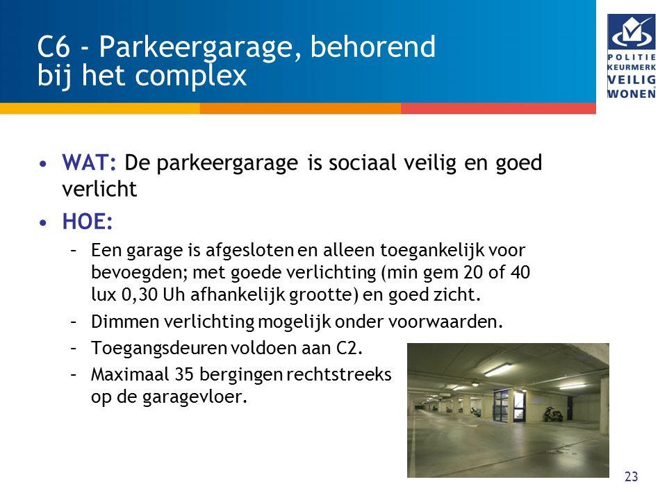 23 C6 - Parkeergarage, behorend bij het complex WAT: De parkeergarage is sociaal veilig en goed verlicht HOE: –Een garage is afgesloten en alleen toeg