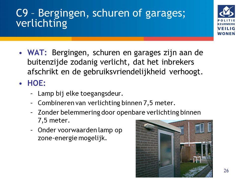 26 C9 – Bergingen, schuren of garages; verlichting WAT: Bergingen, schuren en garages zijn aan de buitenzijde zodanig verlicht, dat het inbrekers afsc