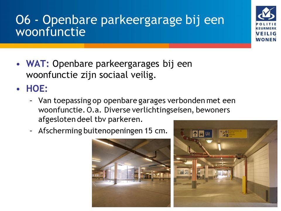 35 O6 - Openbare parkeergarage bij een woonfunctie WAT: Openbare parkeergarages bij een woonfunctie zijn sociaal veilig. HOE: –Van toepassing op openb