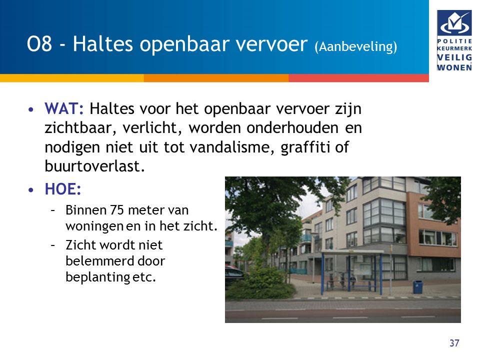 37 O8 - Haltes openbaar vervoer (Aanbeveling) WAT: Haltes voor het openbaar vervoer zijn zichtbaar, verlicht, worden onderhouden en nodigen niet uit t