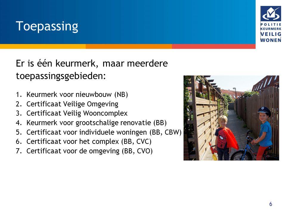 6 Toepassing Er is één keurmerk, maar meerdere toepassingsgebieden: 1.Keurmerk voor nieuwbouw (NB) 2.Certificaat Veilige Omgeving 3.Certificaat Veilig