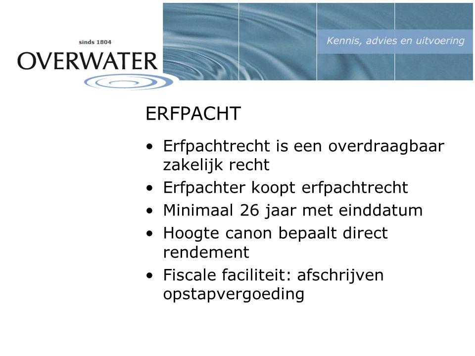 ERFPACHT Erfpachtrecht is een overdraagbaar zakelijk recht Erfpachter koopt erfpachtrecht Minimaal 26 jaar met einddatum Hoogte canon bepaalt direct rendement Fiscale faciliteit: afschrijven opstapvergoeding