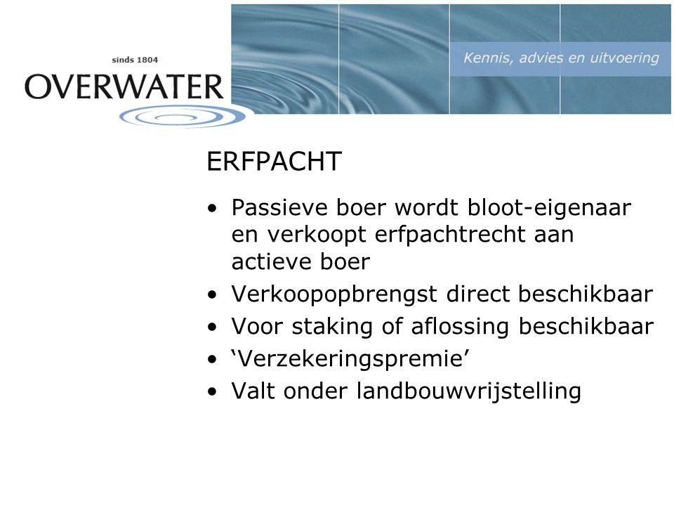 ERFPACHT Passieve boer wordt bloot-eigenaar en verkoopt erfpachtrecht aan actieve boer Verkoopopbrengst direct beschikbaar Voor staking of aflossing beschikbaar 'Verzekeringspremie' Valt onder landbouwvrijstelling