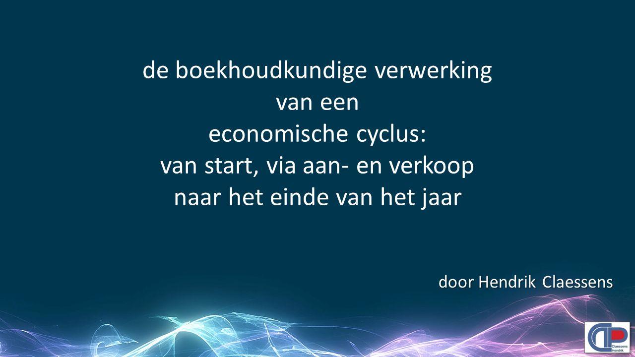 de boekhoudkundige verwerking van een economische cyclus: van start, via aan- en verkoop naar het einde van het jaar door Hendrik Claessens