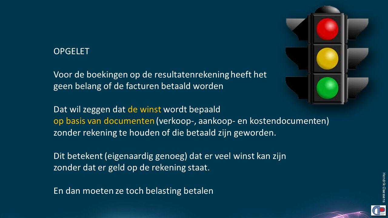 Hendrik Claessens OPGELET Voor de boekingen op de resultatenrekening heeft het geen belang of de facturen betaald worden Dat wil zeggen dat de winst w
