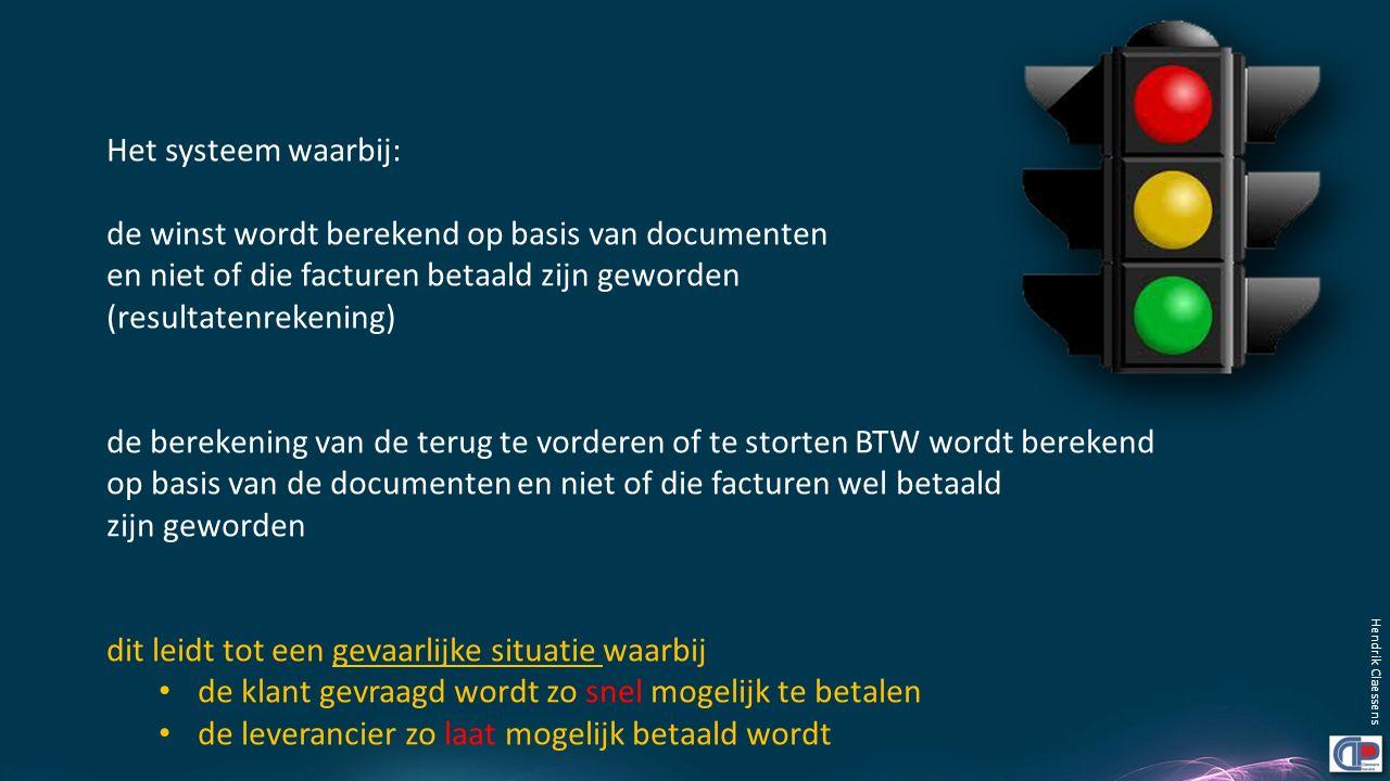 Hendrik Claessens Het systeem waarbij: de winst wordt berekend op basis van documenten en niet of die facturen betaald zijn geworden (resultatenrekeni