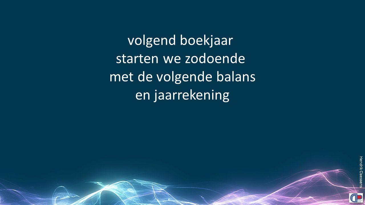 volgend boekjaar starten we zodoende met de volgende balans en jaarrekening Hendrik Claessens