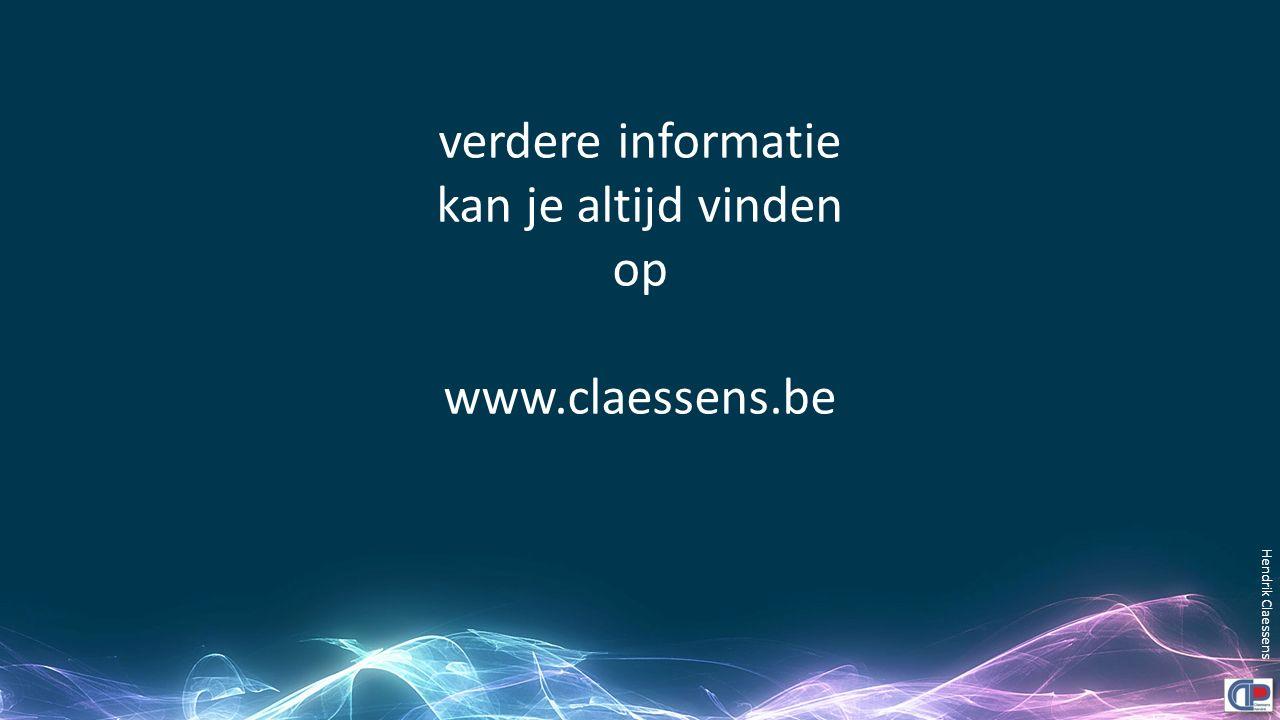 verdere informatie kan je altijd vinden op www.claessens.be Hendrik Claessens