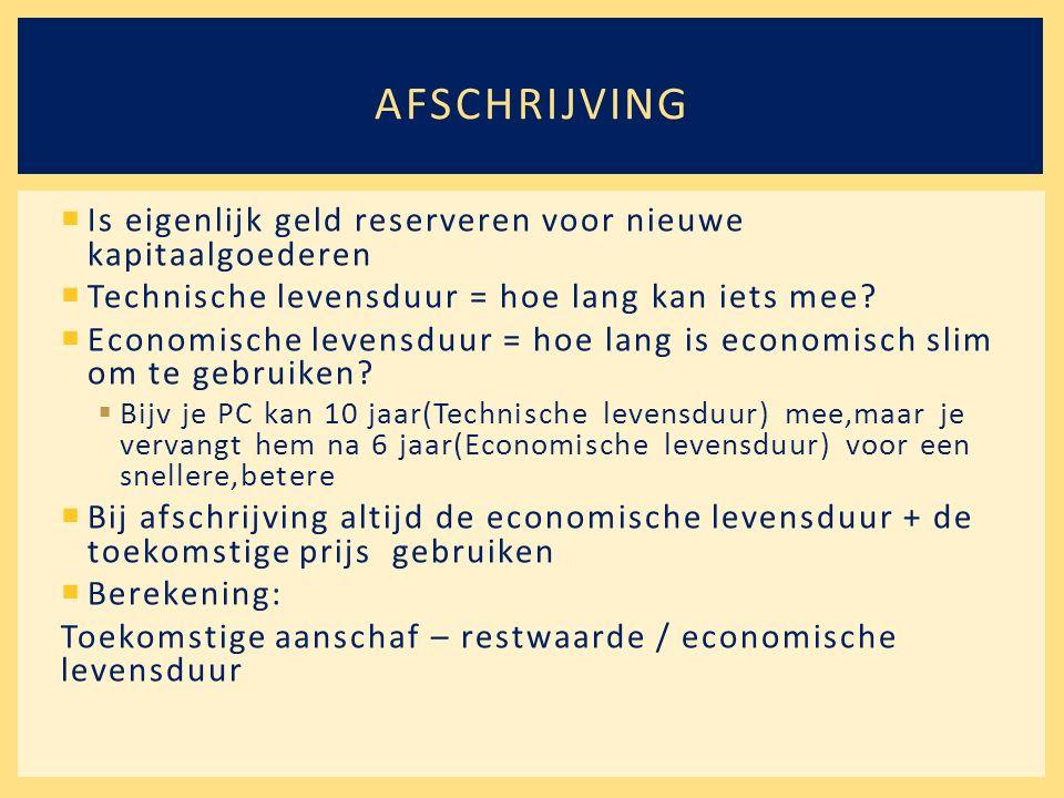  Is eigenlijk geld reserveren voor nieuwe kapitaalgoederen  Technische levensduur = hoe lang kan iets mee.