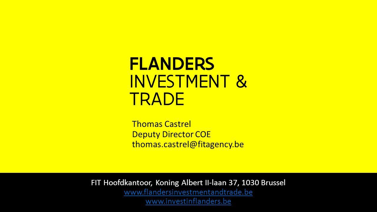 Thomas Castrel Deputy Director COE thomas.castrel@fitagency.be FIT Hoofdkantoor, Koning Albert II-laan 37, 1030 Brussel www.flandersinvestmentandtrade.be www.investinflanders.be