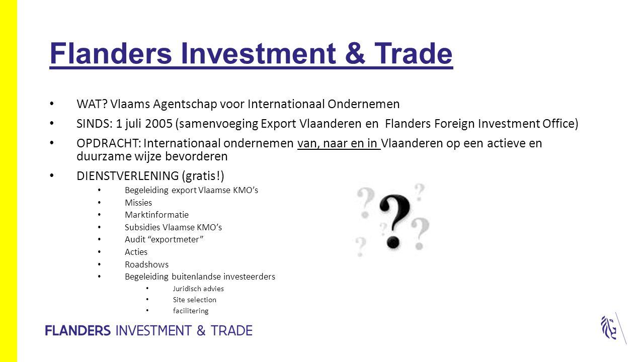 Flanders Investment & Trade WAT? Vlaams Agentschap voor Internationaal Ondernemen SINDS: 1 juli 2005 (samenvoeging Export Vlaanderen en Flanders Forei