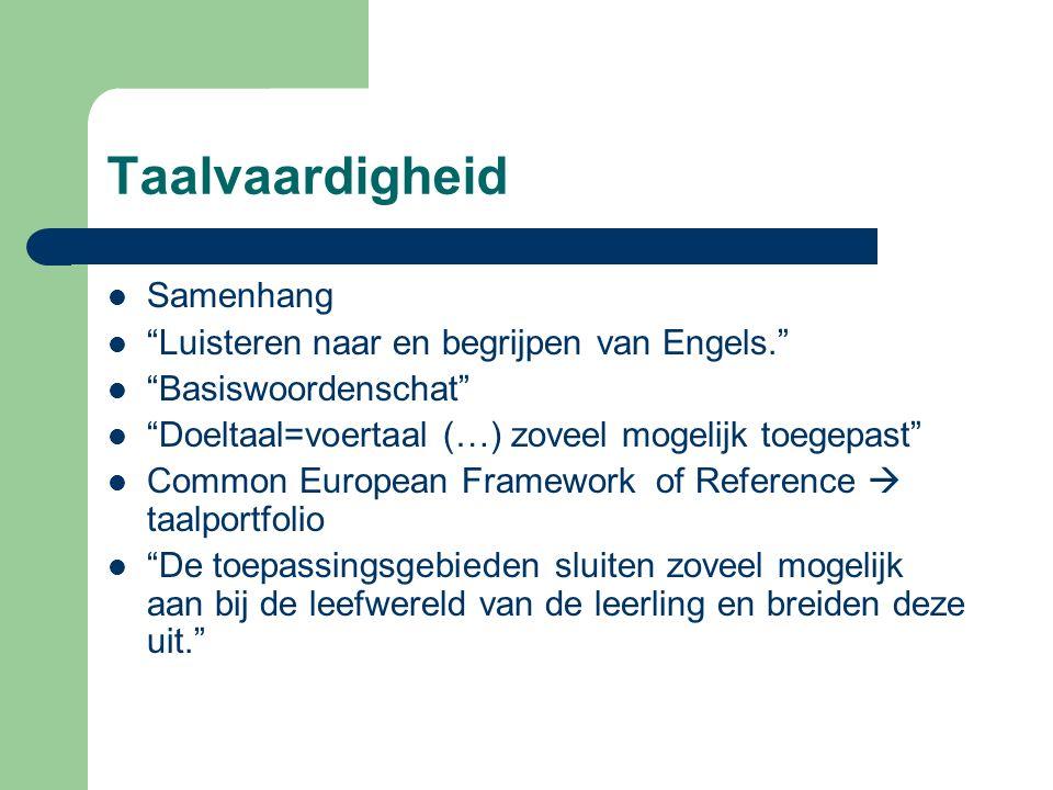"""Taalvaardigheid Samenhang """"Luisteren naar en begrijpen van Engels."""" """"Basiswoordenschat"""" """"Doeltaal=voertaal (…) zoveel mogelijk toegepast"""" Common Europ"""