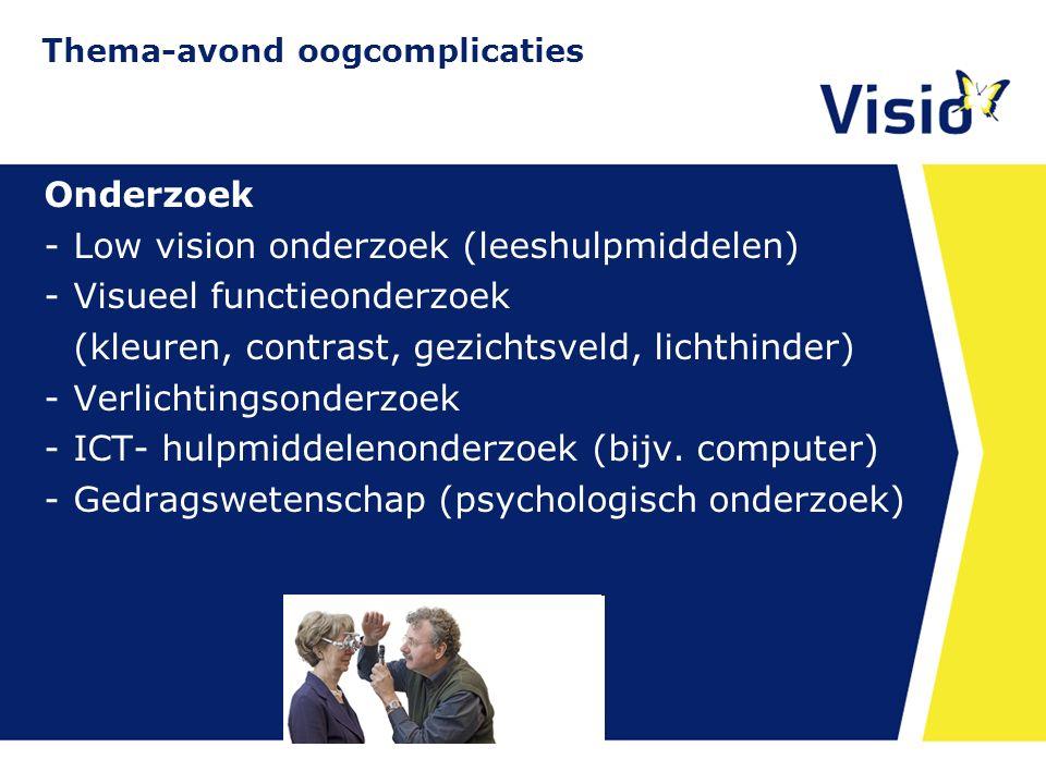 11 december 2015 Onderzoek -Low vision onderzoek (leeshulpmiddelen) -Visueel functieonderzoek (kleuren, contrast, gezichtsveld, lichthinder) -Verlicht