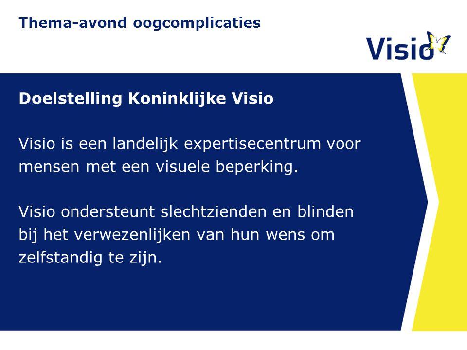 11 december 2015 Doelstelling Koninklijke Visio Visio is een landelijk expertisecentrum voor mensen met een visuele beperking. Visio ondersteunt slech