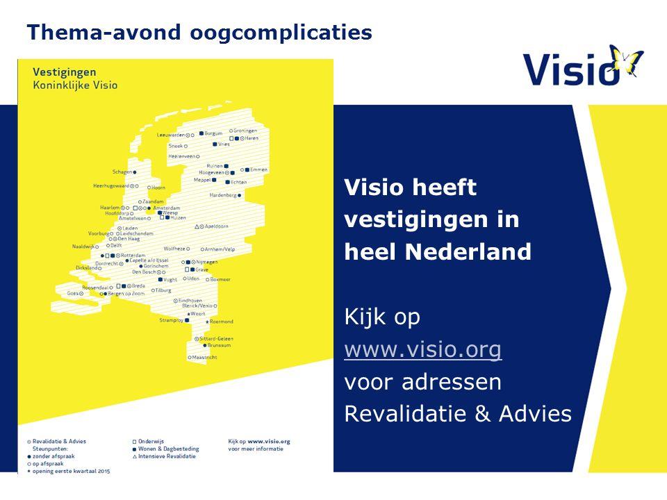 11 december 2015 Visio heeft vestigingen in heel Nederland Kijk op www.visio.org www.visio.org voor adressen Revalidatie & Advies Thema-avond oogcompl