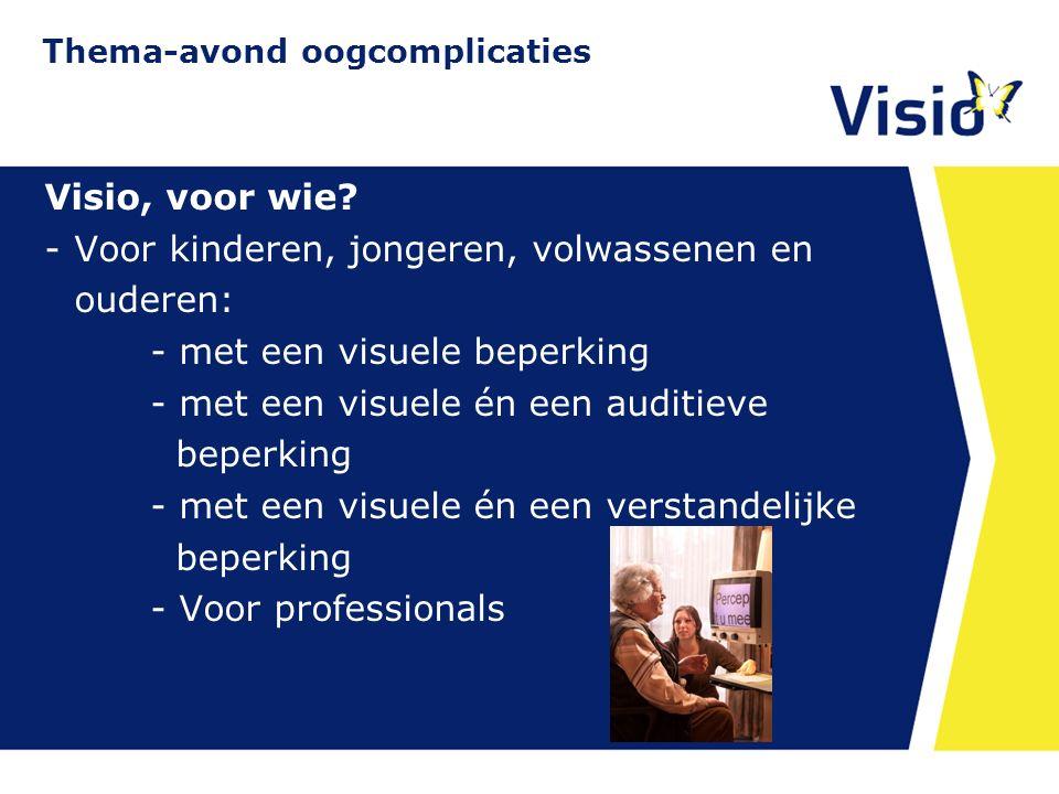 11 december 2015 Visio, voor wie? -Voor kinderen, jongeren, volwassenen en ouderen: - met een visuele beperking - met een visuele én een auditieve bep