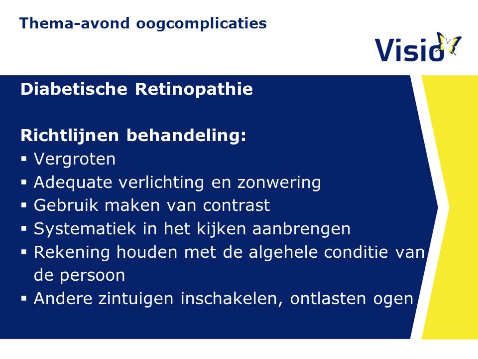 11 december 2015 Diabetische Retinopathie Richtlijnen behandeling:  Vergroten  Adequate verlichting en zonwering  Gebruik maken van contrast  Syst